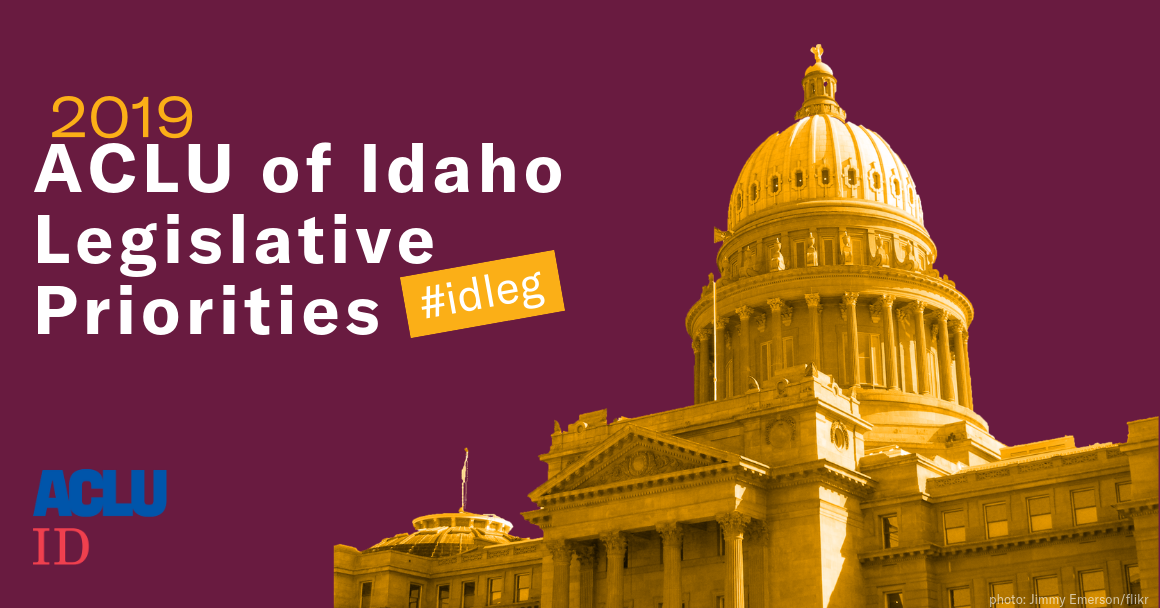 ACLU of Idaho 2019 Legislative Priorities