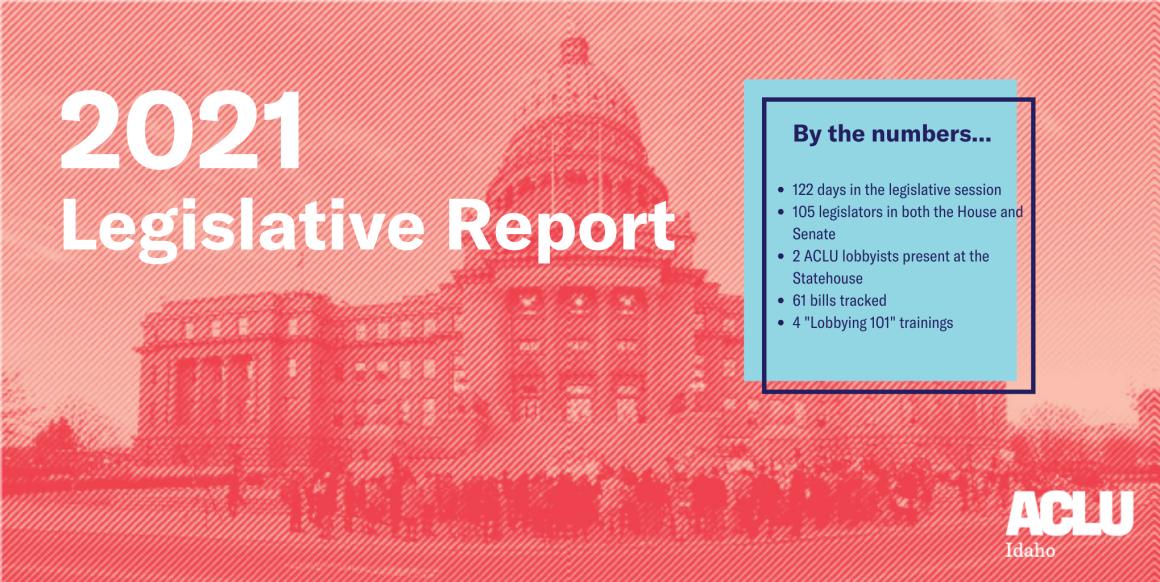 ACLU Idaho 2021 Legislative  Report